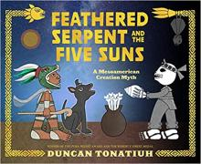 The Front Cover of Feathered Serpent and the Five Suns: A Mesoamerican Creation Myth by Duncan Tonatiuh